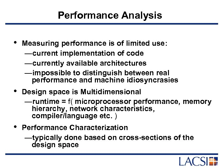 Performance Analysis • Measuring performance is of limited use: —current implementation of code —currently