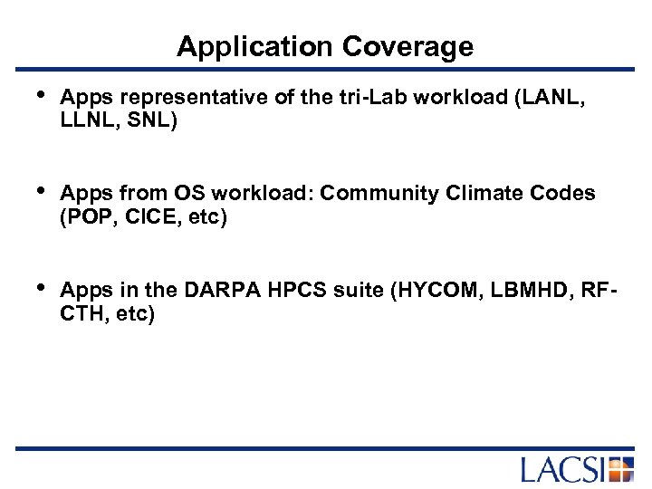 Application Coverage • Apps representative of the tri-Lab workload (LANL, LLNL, SNL) • Apps