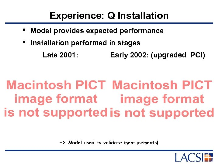 Experience: Q Installation • • Model provides expected performance Installation performed in stages Late