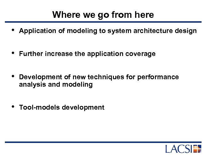 Where we go from here • Application of modeling to system architecture design •