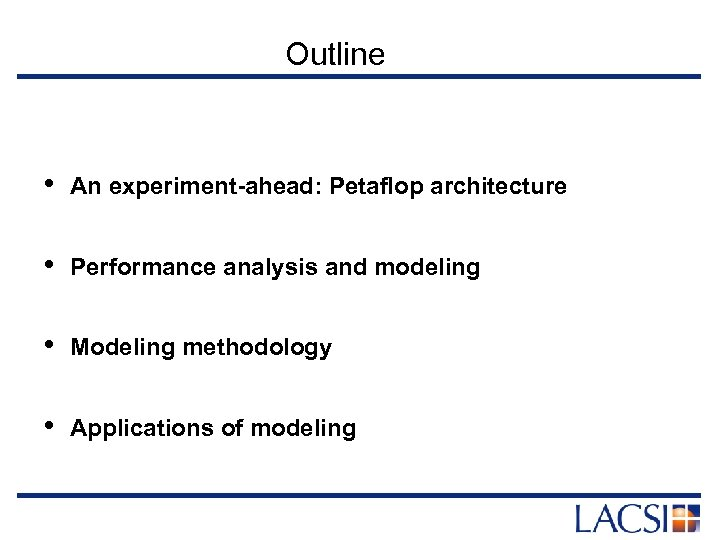 Outline • An experiment-ahead: Petaflop architecture • Performance analysis and modeling • Modeling methodology