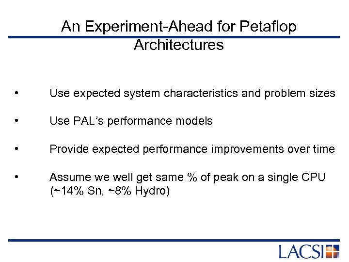 An Experiment-Ahead for Petaflop Architectures • Use expected system characteristics and problem sizes •