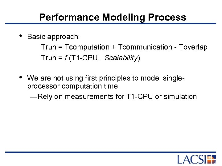 Performance Modeling Process • Basic approach: Trun = Tcomputation + Tcommunication - Toverlap Trun
