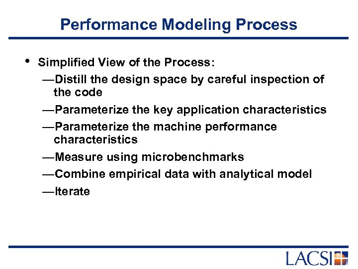 Performance Modeling Process • Simplified View of the Process: —Distill the design space by