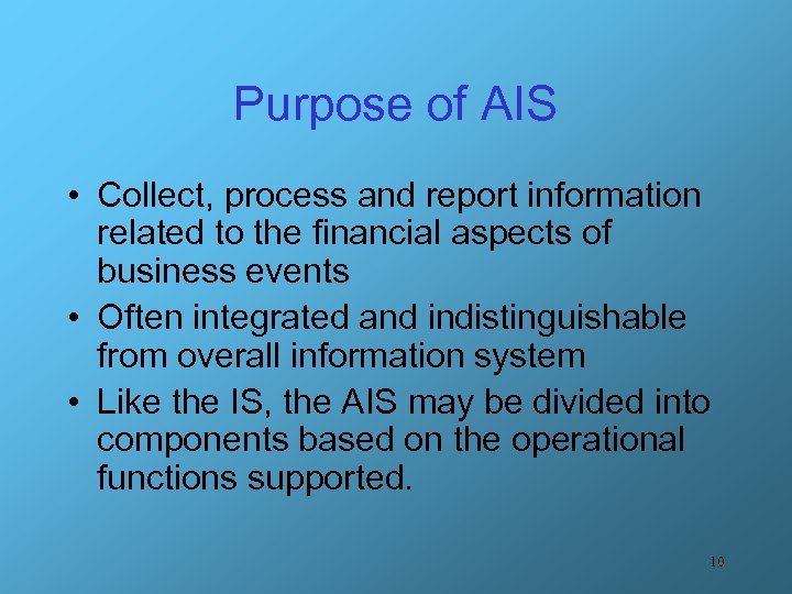 Purpose of AIS • Collect, process and report information related to the financial aspects