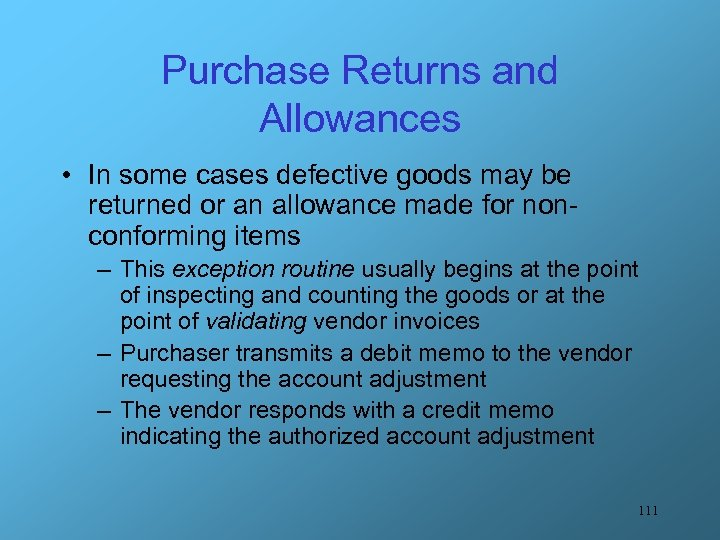 Purchase Returns and Allowances • In some cases defective goods may be returned or