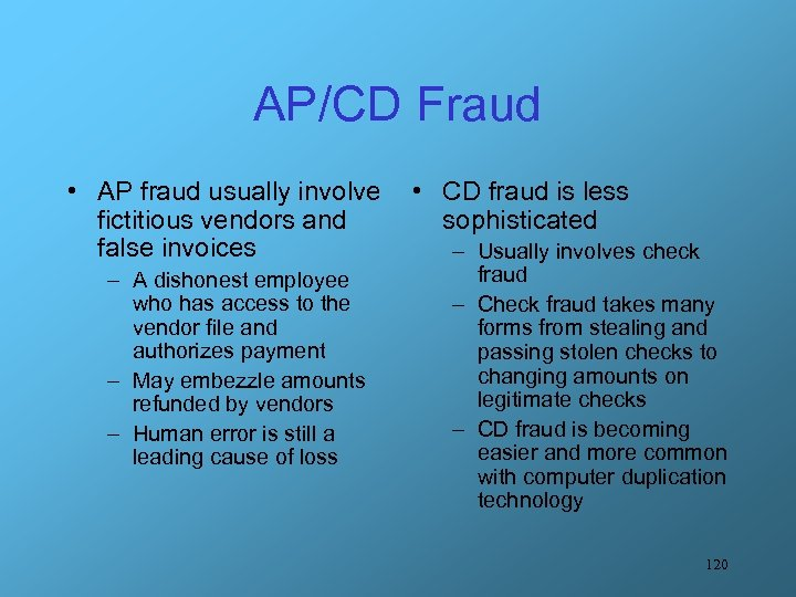 AP/CD Fraud • AP fraud usually involve fictitious vendors and false invoices – A