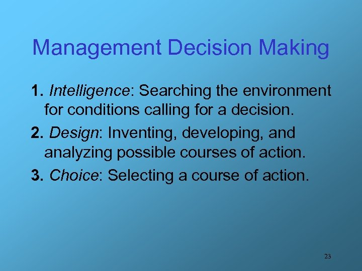 Management Decision Making 1. Intelligence: Searching the environment for conditions calling for a decision.
