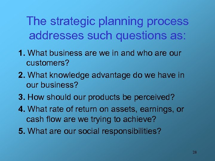The strategic planning process addresses such questions as: 1. What business are we in