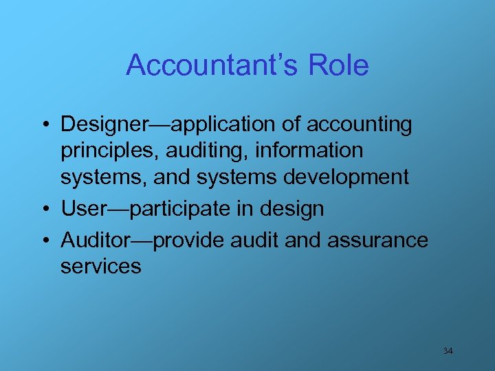 Accountant's Role • Designer—application of accounting principles, auditing, information systems, and systems development •