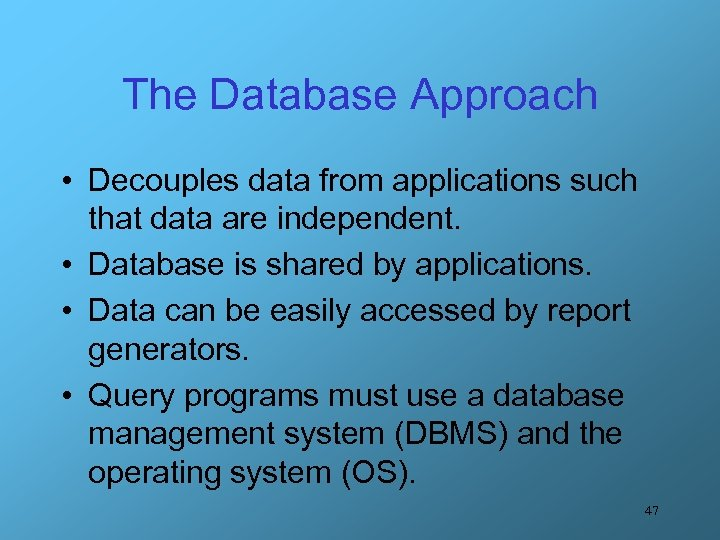 The Database Approach • Decouples data from applications such that data are independent. •