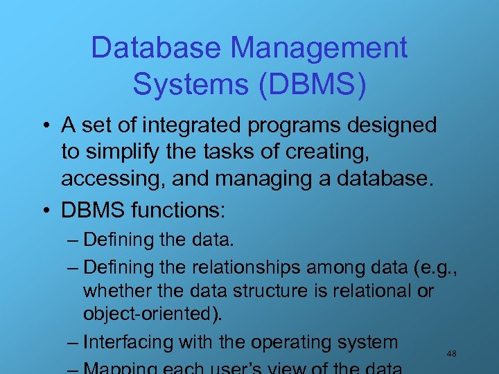 Database Management Systems (DBMS) • A set of integrated programs designed to simplify the