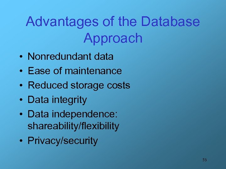 Advantages of the Database Approach • • • Nonredundant data Ease of maintenance Reduced