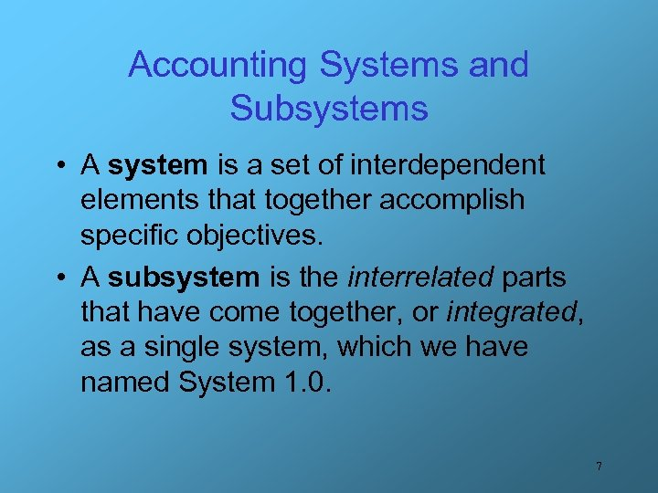 Accounting Systems and Subsystems • A system is a set of interdependent elements that