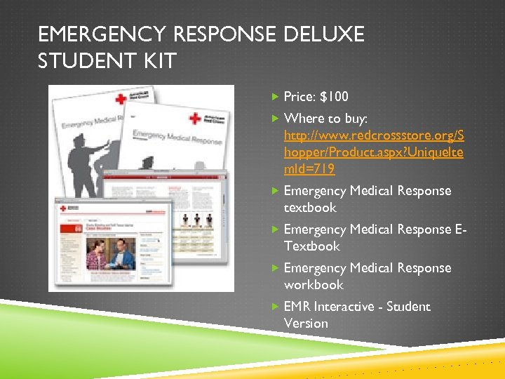 EMERGENCY RESPONSE DELUXE STUDENT KIT Price: $100 Where to buy: http: //www. redcrossstore. org/S