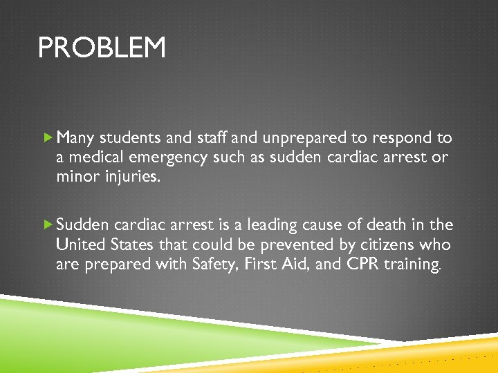 PROBLEM Many students and staff and unprepared to respond to a medical emergency such