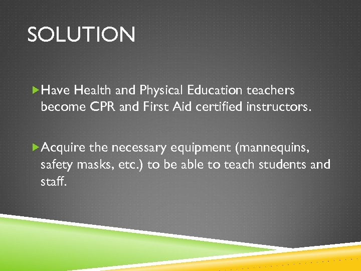SOLUTION Have Health and Physical Education teachers become CPR and First Aid certified instructors.