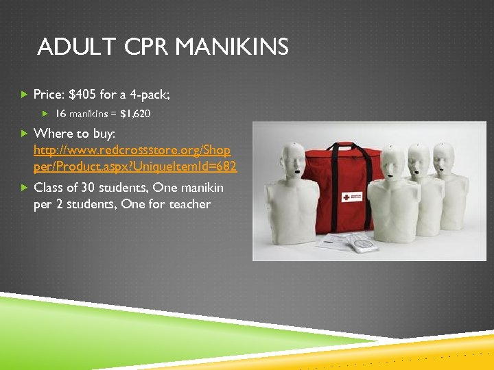 ADULT CPR MANIKINS Price: $405 for a 4 -pack; 16 manikins = $1, 620
