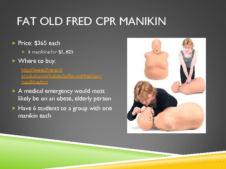 FAT OLD FRED CPR MANIKIN Price: $365 each 5 manikins for $1, 825 Where