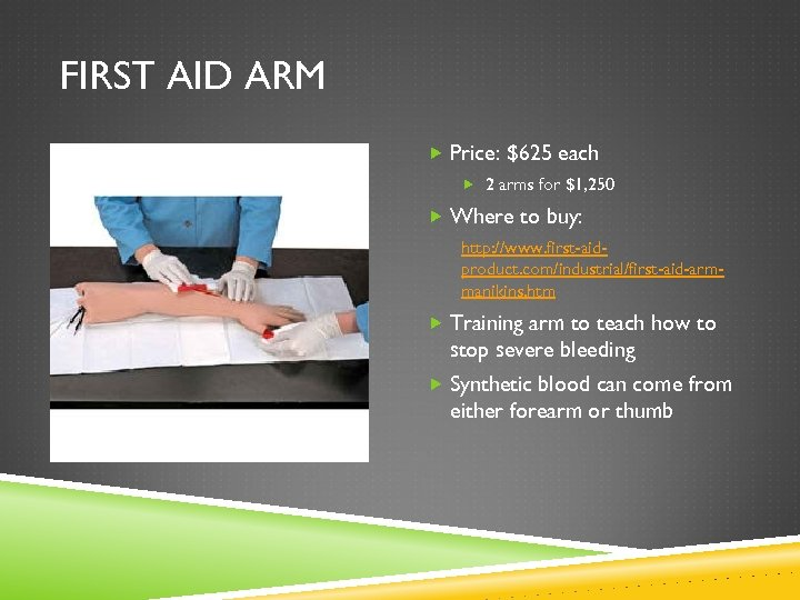 FIRST AID ARM Price: $625 each 2 arms for $1, 250 Where to buy: