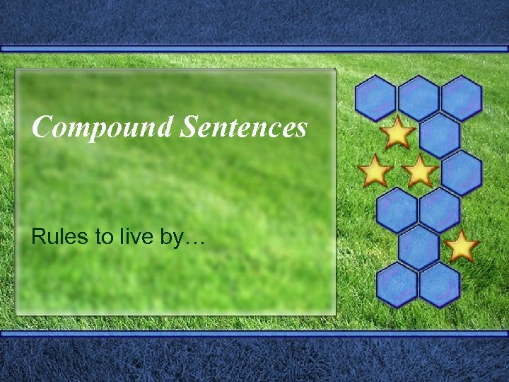 Compound Sentences Rules to live by…