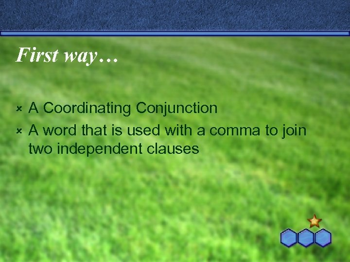 First way… A Coordinating Conjunction û A word that is used with a comma