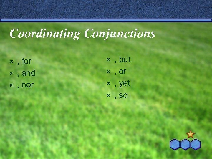Coordinating Conjunctions , for û , and û , nor û , but û