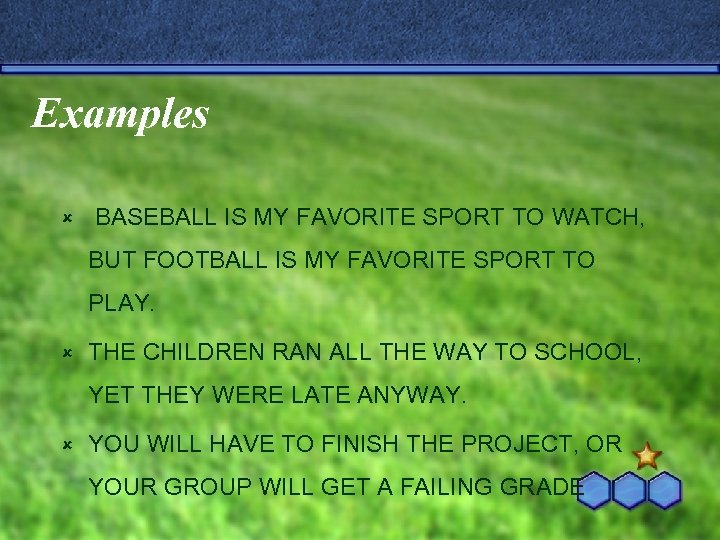 Examples û BASEBALL IS MY FAVORITE SPORT TO WATCH, BUT FOOTBALL IS MY FAVORITE