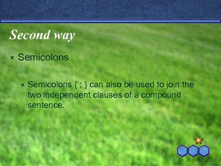 Second way û Semicolons { ; } can also be used to join the