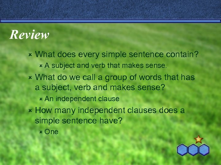 Review û What does every simple sentence contain? ûA û subject and verb that