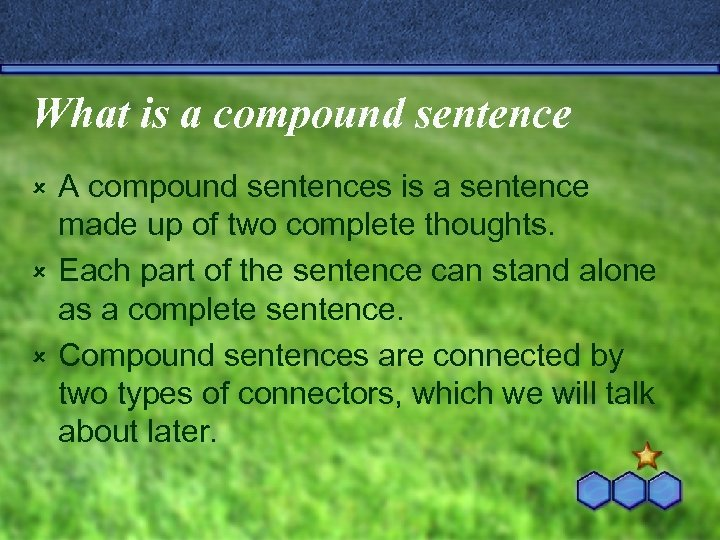 What is a compound sentence A compound sentences is a sentence made up of