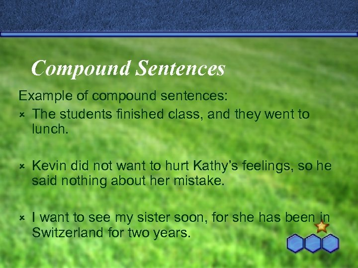 Compound Sentences Example of compound sentences: û The students finished class, and they went