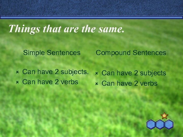 Things that are the same. Simple Sentences Compound Sentences Can have 2 subjects. û