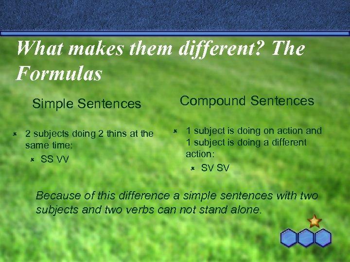 What makes them different? The Formulas Compound Sentences Simple Sentences û 2 subjects doing