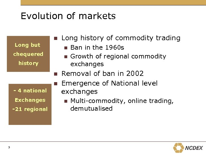 Evolution of markets n Long but Long history of commodity trading Ban in the