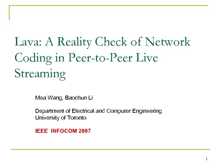 Lava: A Reality Check of Network Coding in Peer-to-Peer Live Streaming Mea Wang, Baochun