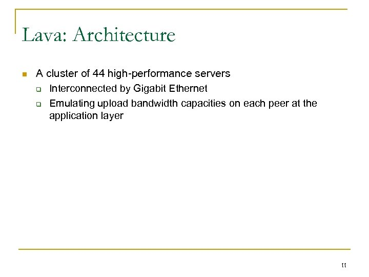 Lava: Architecture n A cluster of 44 high-performance servers q Interconnected by Gigabit Ethernet