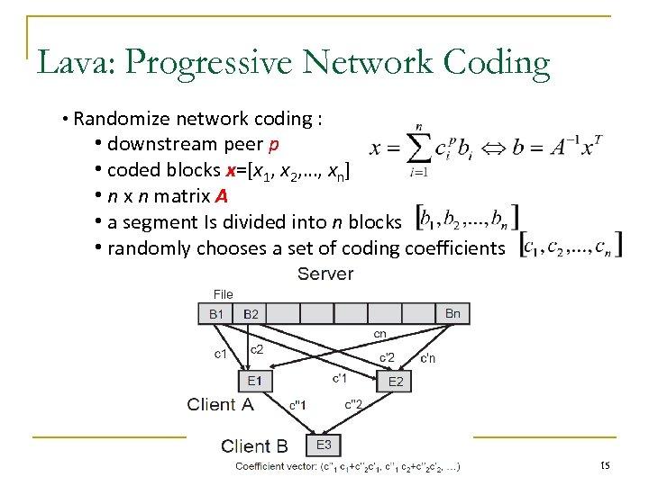 Lava: Progressive Network Coding • Randomize network coding : • downstream peer p •