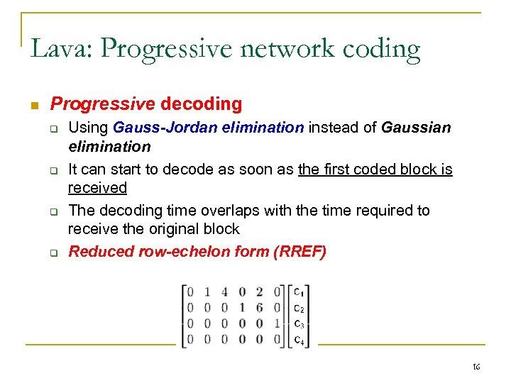 Lava: Progressive network coding n Progressive decoding q q Using Gauss-Jordan elimination instead of