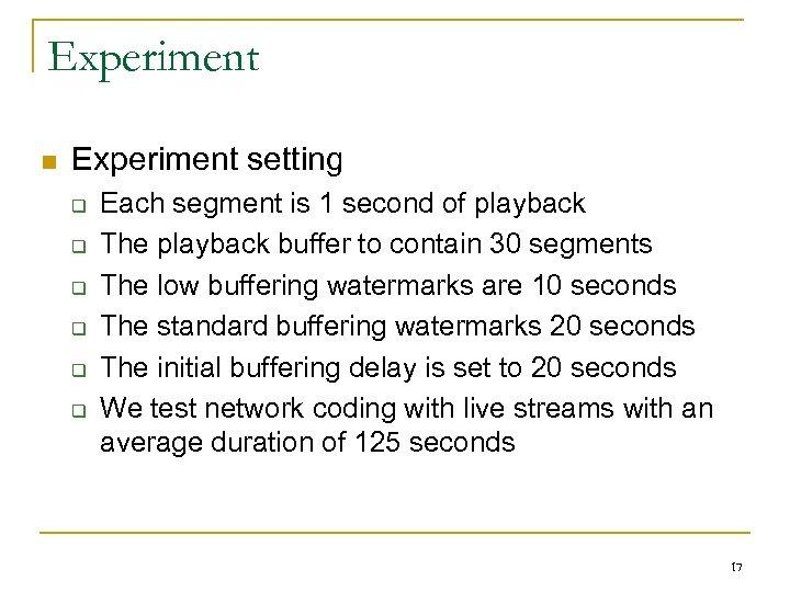 Experiment n Experiment setting q q q Each segment is 1 second of playback
