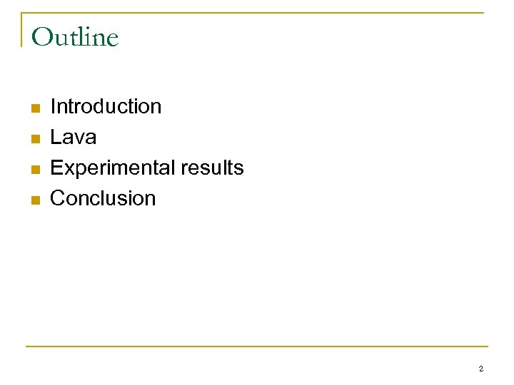 Outline n n Introduction Lava Experimental results Conclusion 2