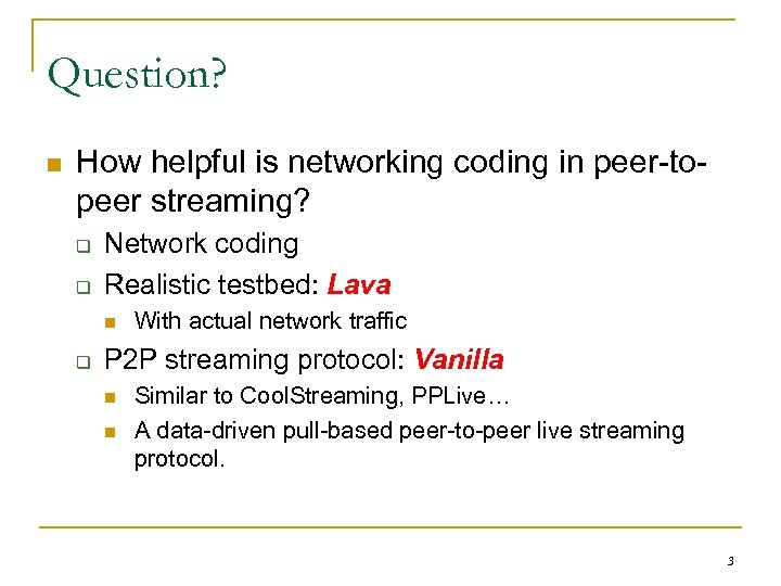 Question? n How helpful is networking coding in peer-topeer streaming? q q Network coding