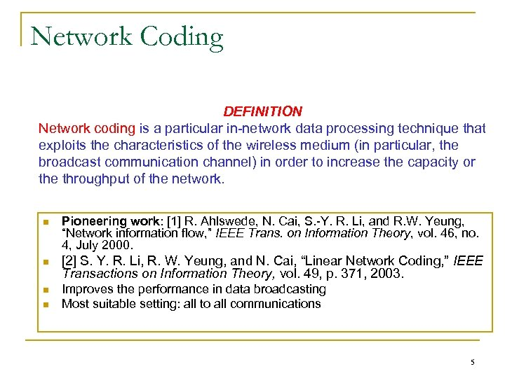 Network Coding DEFINITION Network coding is a particular in-network data processing technique that exploits