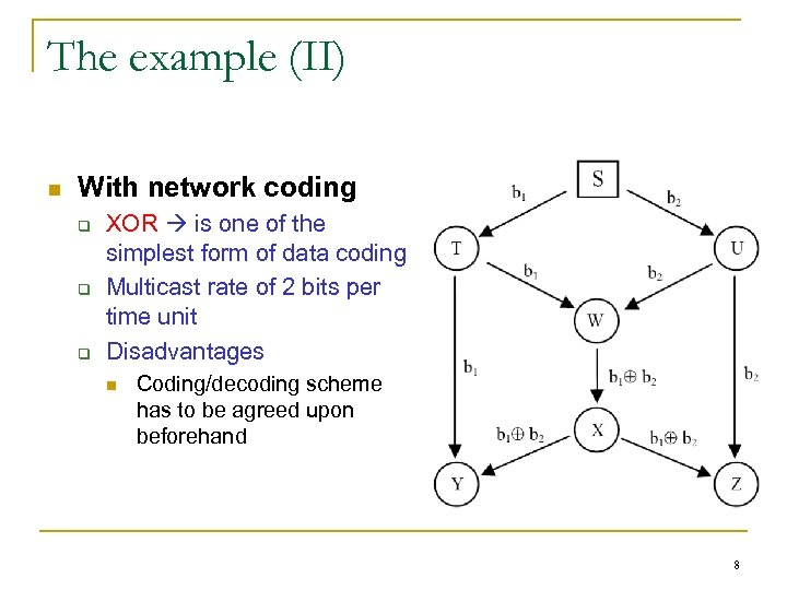 The example (II) n With network coding q q q XOR is one of