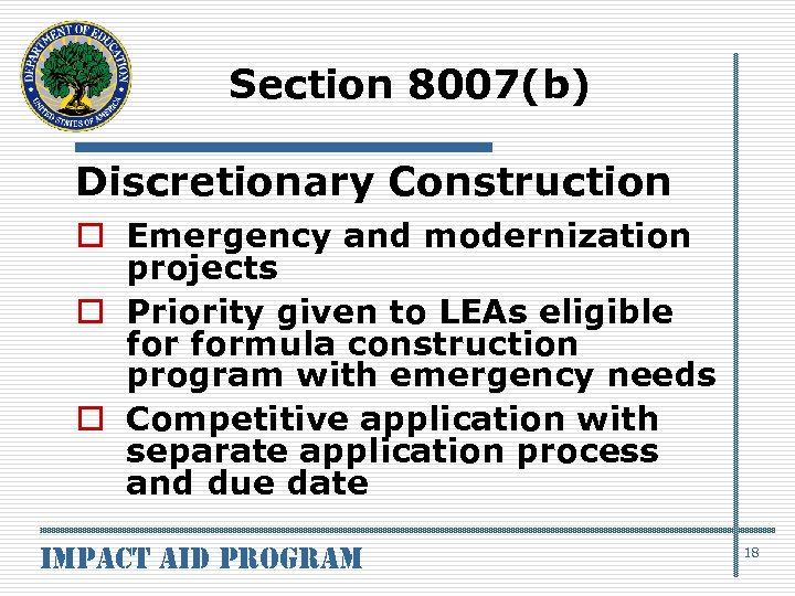 Section 8007(b) Discretionary Construction o Emergency and modernization projects o Priority given to LEAs