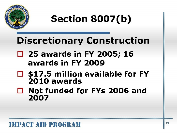 Section 8007(b) Discretionary Construction o 25 awards in FY 2005; 16 awards in FY