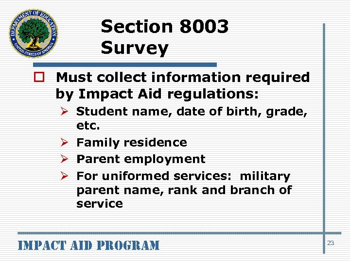 Section 8003 Survey o Must collect information required by Impact Aid regulations: Ø Student