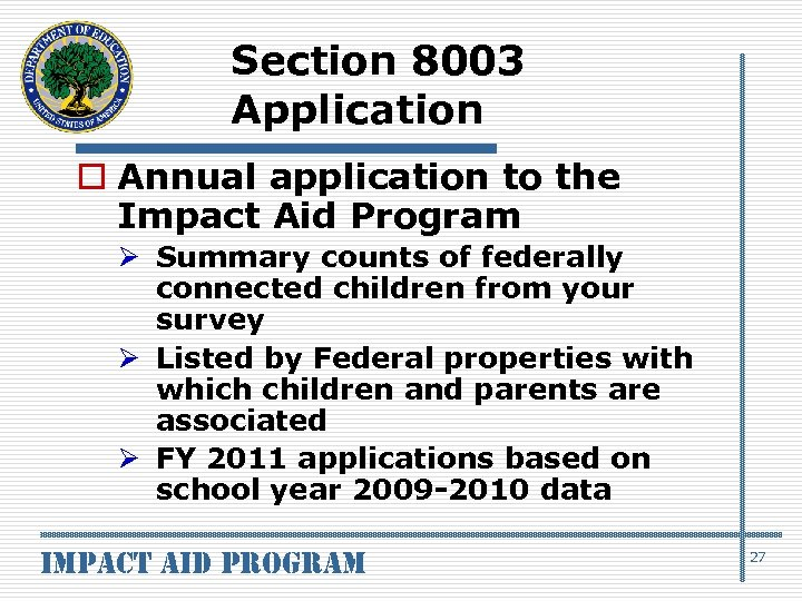 Section 8003 Application o Annual application to the Impact Aid Program Ø Summary counts
