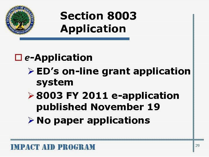 Section 8003 Application o e-Application Ø ED's on-line grant application system Ø 8003 FY