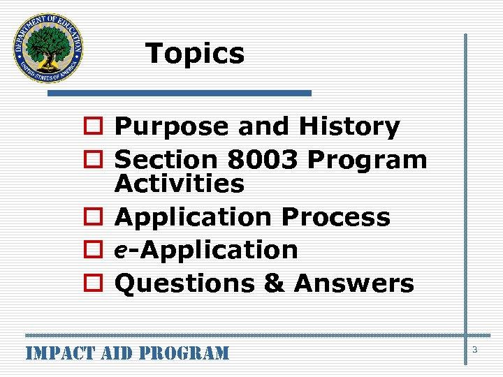 Topics o Purpose and History o Section 8003 Program Activities o Application Process o